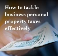 How To Tackle Business Personal Property Taxes Effectively