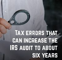 Tax errors that can increase the IRS audit to about six years